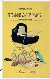 Et comment vont les enfants ? - Réflexions d'un notaire sur l'évolution de la parentalité des années 60 à nos jours-Pierre Dauptain