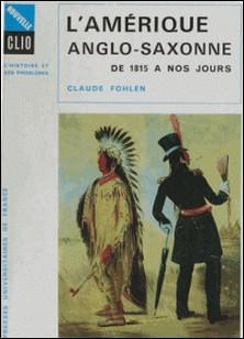 L'Amérique anglo-saxonne de 1815 à nos jours-Claude Fohlen , Robert Boutruche , Paul Lemerie