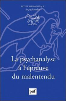 La psychanalyse à l'épreuve du malentendu-Jacques André , Isabelle Lasvergnas , Patrick Cady , Josée Leclerc