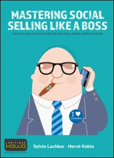 Mastering social selling like a boss - How to use social media to develop sales performance-Sylvie Lachkar
