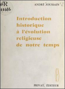 Introduction historique à l'évolution religieuse de notre temps-André Joussain