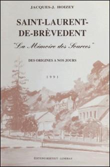 Saint-Laurent-de-Brèvedent : «La mémoire des sources», des origines à nos jours (1991)-Jacques Hoizey