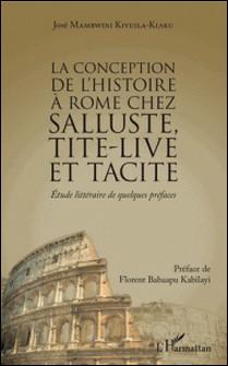 La conception de l'histoire à Rome chez Salluste, Tite-Live et Tacite - Etude littéraire de quelques préfaces-José Mambwini Kivuila-Kiaku