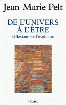 De l'Univers à l'être - Réflexions sur l'évolution-Jean-Marie Pelt