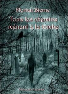 Tous les chemins mènent à la tombe - Nouvelles noires-Florian Bierne