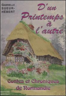 D'un printemps à l'autre - Contes et chroniques de Normandie-Gabrielle Sueur-Hébert