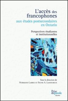 L'accès des francophones aux études postsecondaires en Ontario-Normand Labrie , Sylvie A. Lamoureux