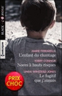 L'enfant du chantage - Noces à hauts risques - Le fugitif que j'aimais-Marie Ferrarella , Linda Winstead Jones