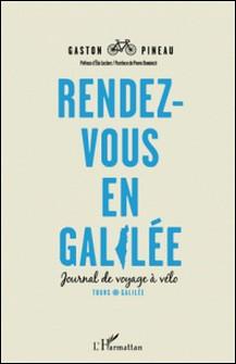 Rendez-vous en Galilée - Journal de voyage à vélo-Gaston Pineau