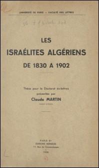 Les israélites algériens de 1830 à 1902 - Thèse pour le Doctorat ès lettres-Claude Martin