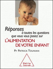 Réponses à toutes les questions que vous vous posez sur l'alimentation de votre enfant-Patrick Tounian