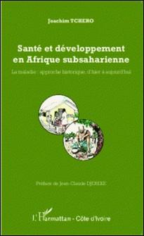 Santé et développement en Afrique subsaharienne - La maladie : approche historique, d'hier à aujourd'hui-Joachim Tchero