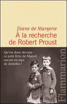 A la recherche de Robert Proust-Diane de Margerie