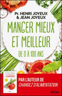Manger mieux et meilleur de 0 à 100 ans - Saveurs et santé-Jean Joyeux