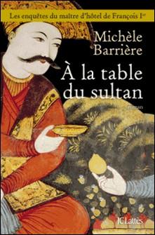 A la table du sultan-Michèle Barrière