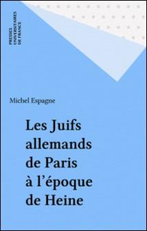 Les Juifs allemands de Paris à l'époque de Heine - La translation ashkénaze-Michel Espagne
