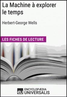 La Machine à explorer le temps d'Herbert George Wells - Les Fiches de lecture d'Universalis-Encyclopaedia Universalis