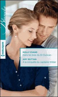 Dans les bras du Dr Duncan - A la conquête du capitaine Wilder-Molly Evans , Amy Ruttan