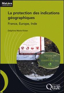 La protection des indications géographiques - France, Europe, Inde-Delphine Marie-Vivien