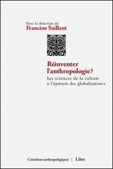 Réinventer l'anthropologie ? - Les sciences de la culture à l'épreuve des globalisations-Francine Saillant