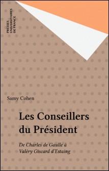 Les Conseillers du Président - De Charles de Gaulle à Valéry Giscard d'Estaing-Samy Cohen