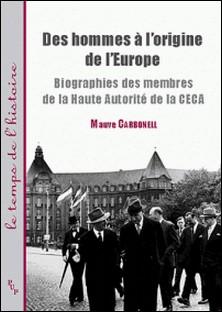Des hommes à l'origine de l'Europe - Biographies des membres de la Haute Autorité de la CECA-Mauve Carbonell
