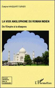 La voix anglophone du roman indien - De l'Empire à la diaspora-Evelyne Hanquart-Turner