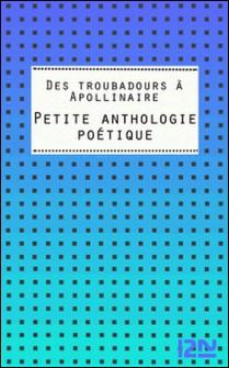 Des troubadours à Apollinaire - Petite anthologie poétique-Annie Collognat-Barès
