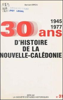 Trente ans d'histoire politique et sociale de la Nouvelle-Calédonie : de 1945 à 1977-Bernard Brou