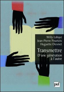 Transmettre - D'une génération à l'autre-Willy Lahaye , Jean-Pierre Pourtois , Huguette Desmet