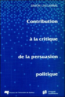 Contribution à la critique de la persuasion politique-Simon Laflamme