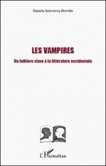 Les vampires - Du folklore slave à la littérature occidentale-Daniela Soloviova-Horville