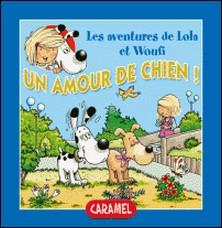 Un amour de chien ! - Un petit livre pour enfants - Edith Soonckindt , Mathieu Couplet , Lola & Woufi