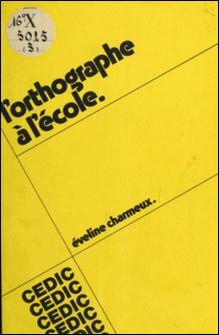 L'Orthographe à l'école-Eveline Charmeux