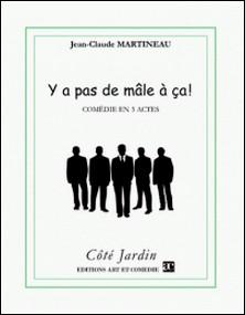 Y a pas de mâle à ça - Comédie en 5 actes-Jean-Claude Martineau