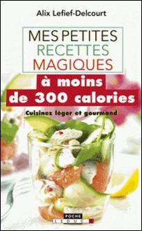 Mes petites recettes magiques à moins de 300 calories-Alix Lefief-Delcourt