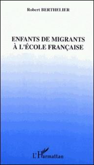 Enfants de migrants à l'école française-Robert Berthelier