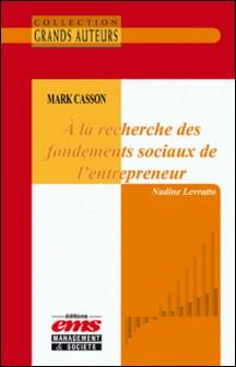 Mark Casson, À la recherche des fondements sociaux de l'entrepreneur-Nadine Levratto