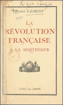 La Révolution française à la Martinique-Henry Lémery