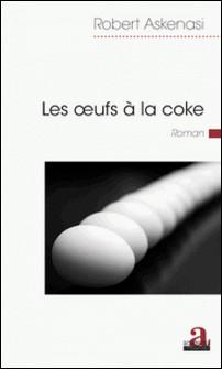 Les oeufs à la coke-Robert Askenasi