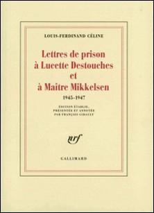 Lettres de prison à Lucette Destouches et à Maître Mikkelsen. 1945-1947-Louis-Ferdinand Céline