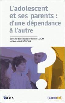 L'adolescent et ses parents : d'une dépendance à l'autre-Daniel Coum , Nathalie Prédour