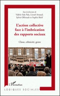L'action collective face à l'imbrication des rapports sociaux - Classe, ethnicité, genre-Lionel Arnaud , Sylvie Ollitrault , Valérie Sala Pala , Sophie Rétif