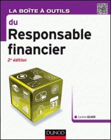 La Boite à outils du responsable financier - 2e éd.-Caroline Selmer