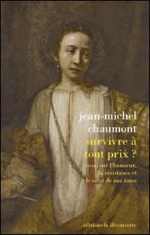 Survivre à tout prix ? - Essai sur l'honneur, la résistance et le salut de nos âmes-Jean-Michel Chaumont