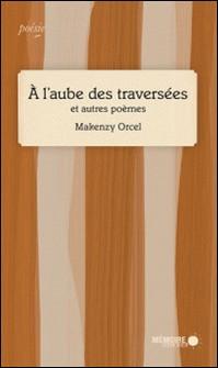 À l'aube des traversées - et autres poèmes-Makenzy Orcel , Mémoire d'encrier