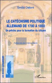 Le catéchisme politique allemand de 1780 à 1850 - Un prêche pour la formation du citoyen-Emilie Delivré