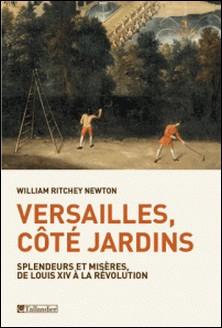 Versailles, côté jardins - Splendeurs et misères, de Louis XIV à la Révolution-William Ritchey Newton