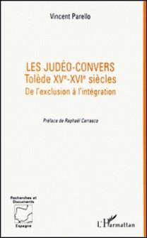 Les judéo-convers - Tolède, XVe-XVIe siècles, de l'exclusion à l'intégration-Vincent Parello