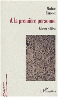 A la première personne. Rébecca et Silvio-Martine Hosselet